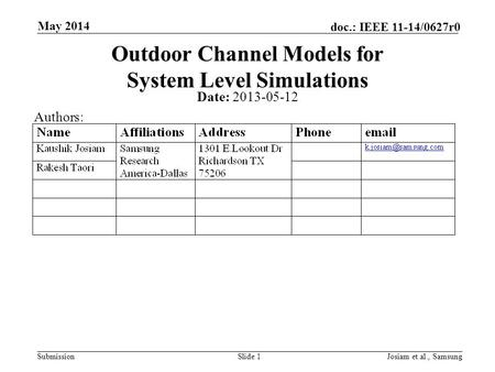 Submission doc.: IEEE 11-14/0627r0 May 2014 Josiam et.al., SamsungSlide 1 Outdoor Channel Models for System Level Simulations Date: 2013-05-12 Authors: