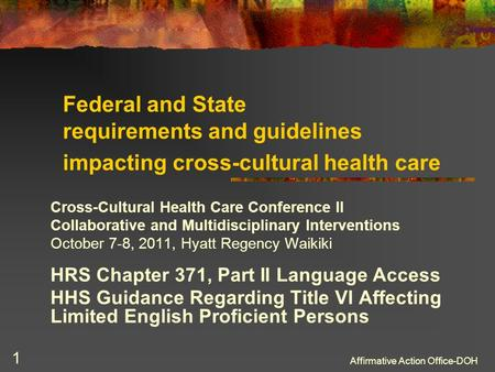 Affirmative Action Office-DOH 1 Federal and State requirements and guidelines impacting cross-cultural health care Cross-Cultural Health Care Conference.