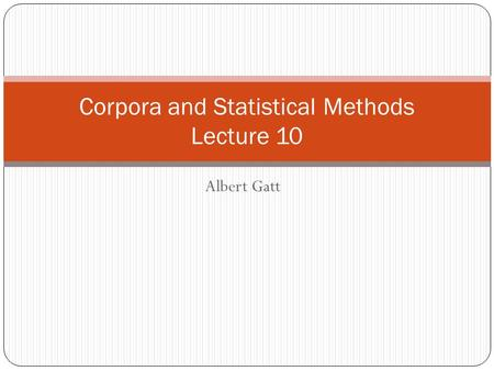 Albert Gatt Corpora and Statistical Methods Lecture 10.
