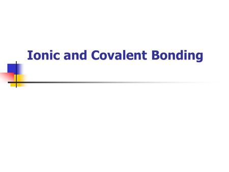 Ionic and Covalent Bonding. 2 Describing Ionic Bonds An ionic bond is a chemical bond formed by the electrostatic attraction between positive and negative.