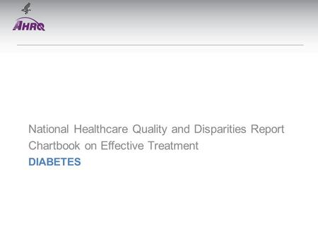 DIABETES National Healthcare Quality and Disparities Report Chartbook on Effective Treatment.