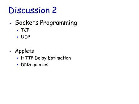 Discussion 2 Sockets Programming Applets TCP UDP HTTP Delay Estimation
