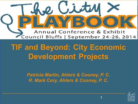 TIF and Beyond: City Economic Development Projects Patricia Martin, Ahlers & Cooney, P. C. R. Mark Cory, Ahlers & Cooney, P. C. 1.