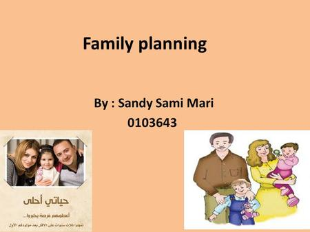 Family planning By : Sandy Sami Mari 0103643. Outline Introduction Definition Type Intervention summary Conclusion Article References.