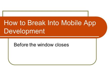 How to Break Into Mobile App Development Before the window closes.