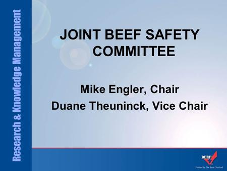Research & Knowledge Management JOINT BEEF SAFETY COMMITTEE Mike Engler, Chair Duane Theuninck, Vice Chair.