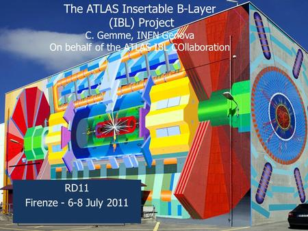 The ATLAS Insertable B-Layer (IBL) Project C. Gemme, INFN Genova On behalf of the ATLAS IBL COllaboration RD11 Firenze - 6-8 July 2011.