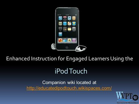 Companion wiki located at   iPod Touch Enhanced Instruction for Engaged.