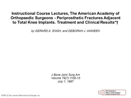 Instructional Course Lectures, The American Academy of Orthopaedic Surgeons - Periprosthetic Fractures Adjacent to Total Knee Implants. Treatment and Clinical.