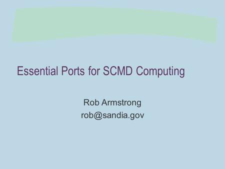 Essential Ports for SCMD Computing Rob Armstrong