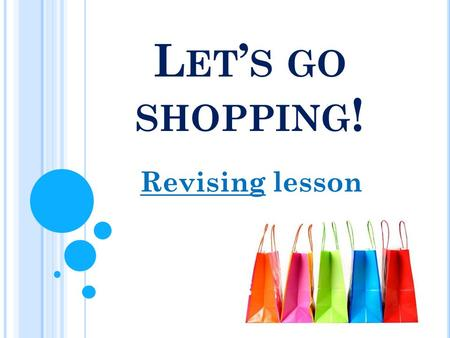 L ET ' S GO SHOPPING ! Revising lesson. CAN CAN ' T 1)To know the words 2)To use the words in your speech 3)To speak about shopping 4)To understand conversation.