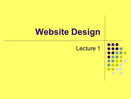 Website Design Lecture 1. Outline Introduction to the module Outline of the Assessment Schedule Lecture Static XHTML, client side and server side Why.