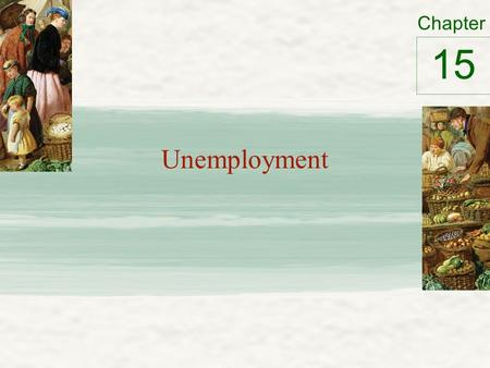 "Chapter Unemployment 15. Unemployment ""Natural rate"" of unemployment – amount of unemployment that the economy ""normally"" experiences Average or trend."
