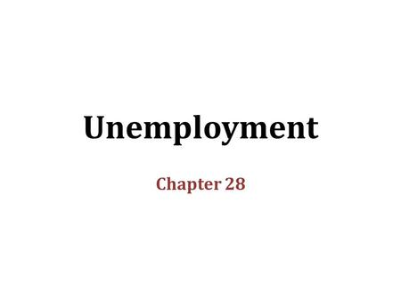 "Unemployment Chapter 28. In this chapter, look for the answers to these questions: How is unemployment measured? What is the ""natural rate of unemployment""?"