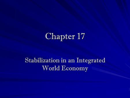 Chapter 17 Stabilization in an Integrated World Economy.
