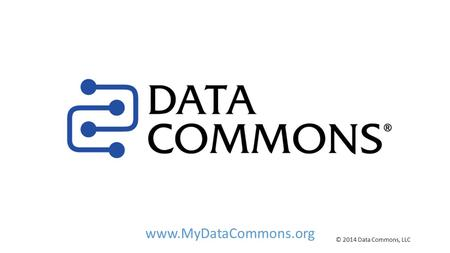 Www.MyDataCommons.org © 2014 Data Commons, LLC. Six organizations partnered…
