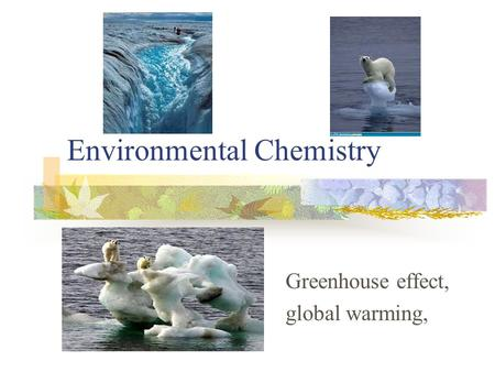 Environmental Chemistry Greenhouse effect, global warming,