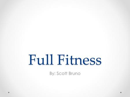 Full Fitness By: Scott Bruno. Description Variety of different exercises Has altered workout plans Can track history of workouts Has calorie counter,