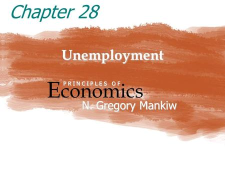 Unemployment E conomics P R I N C I P L E S O F N. Gregory Mankiw Chapter 28.