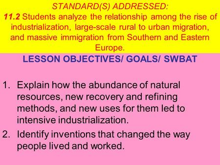 STANDARD(S) ADDRESSED: 11.2 Students analyze the relationship among the rise of industrialization, large-scale rural to urban migration, and massive immigration.