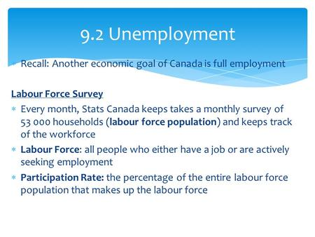  Recall: Another economic goal of Canada is full employment Labour Force Survey  Every month, Stats Canada keeps takes a monthly survey of 53 000 households.