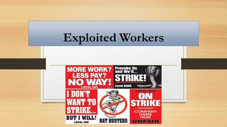 Exploited Workers. Long Hours…and DANGER!!! - Most factory workers worked 12 hour days, 6 days a week. Steel mills required 7 day work weeks. Vacation,