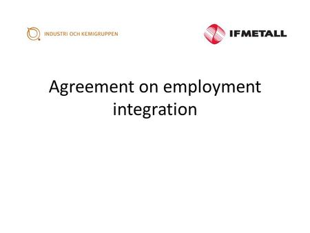 "Agreement on employment integration. the ""Swedish Model"" - The parties on the labour market regulated their relations through collective agreements -"