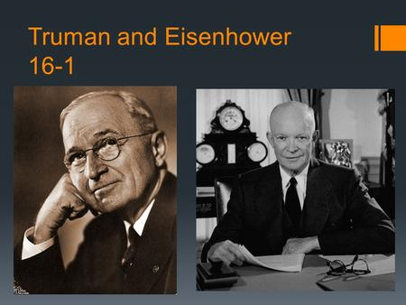 Truman and Eisenhower 16-1. Return to Peacetime Economy  The economy continued to grow after WWII  The GI Bill- provided generous funds to vets  Helped.