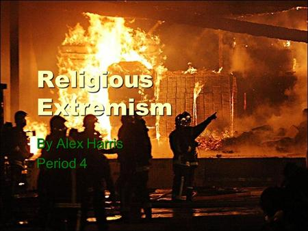 Religious Extremism By Alex Harris Period 4. Historical Background  For as long as religion has existed, there have been those who have misinterpreted.