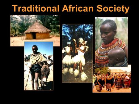 "Traditional African Society. An African's ""Search for Identity"" 1. Nuclear Family 2. Extended Family 3.Age-Set/Age-Grade 4. Lineage (ancestry) 5. Clan."
