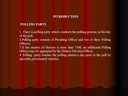 INTRODUCTION POLLING PARTY 1. There is polling party which conducts the polling process on the day of the poll. 2.Polling party consists of Presiding Officer.