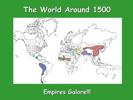 The World Around 1500 Empires Galore!!!. Your Sheet Empire Name WhereKnown ForPicture England France Spain Russia Ottoman Empire.