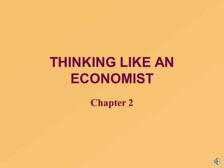 THINKING LIKE AN ECONOMIST Chapter 2 Economist as Scientist n Economists try to address their subject with a scientific objectivity. The essence of science.