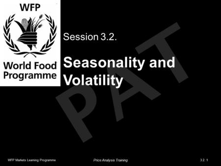 PAT Seasonality and Volatility Session 3.2. WFP Markets Learning Programme3.2. 1 Price Analysis Training.
