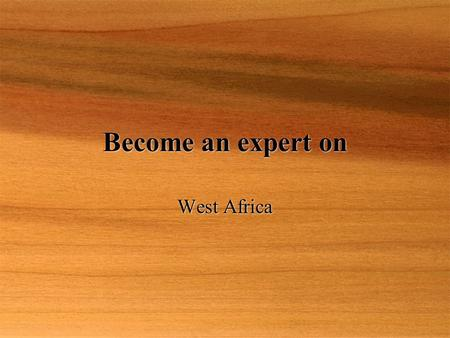Become an expert on West Africa. Mali  Landlocke d country in West Africa.