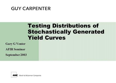 Testing Distributions of Stochastically Generated Yield Curves Gary G Venter AFIR Seminar September 2003.