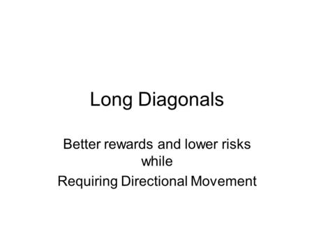 Long Diagonals Better rewards and lower risks while Requiring Directional Movement.