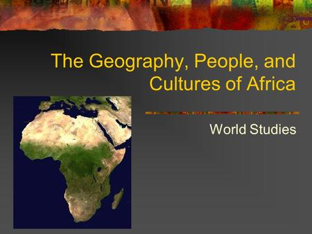 The Geography, People, and Cultures of Africa World Studies.