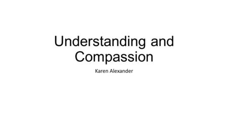 Understanding and Compassion Karen Alexander. Warm Up (quick write) What makes a person a terrorist?