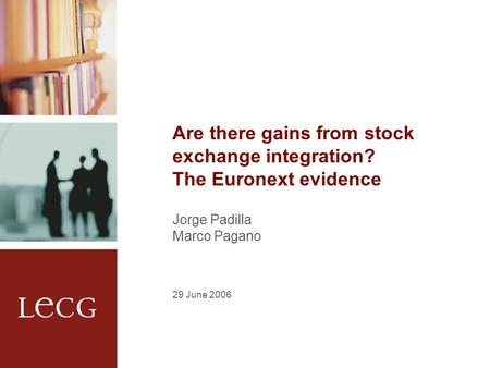 Are there gains from stock exchange integration? The Euronext evidence Jorge Padilla Marco Pagano 29 June 2006.