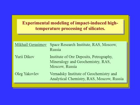 Experimental modeling of impact-induced high- temperature processing of silicates. Mikhail GerasimovSpace Research Institute, RAS, Moscow, Russia Yurii.