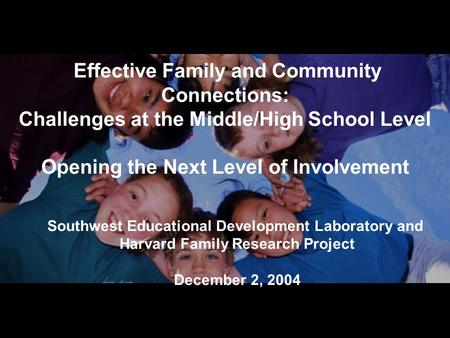 Effective Family and Community Connections: Challenges at the Middle/High School Level Opening the Next Level of Involvement Southwest Educational Development.