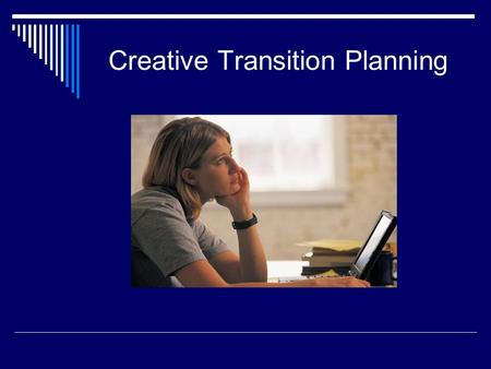 Creative Transition Planning. The need for transition planning  Studies show students make up their mind about college around 8 th grade  More choices.