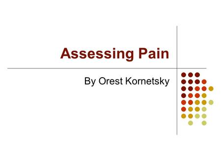 Assessing Pain By Orest Kornetsky. The Fifth Vital Sign Pain: an unpleasant sensory and emotional experience associated with actual or potential tissue.
