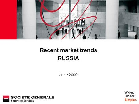 JJ Mois Année Recent market trends RUSSIA June 2009 Wider. Closer. Simpler.