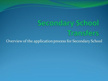 Overview of the application process for Secondary School.