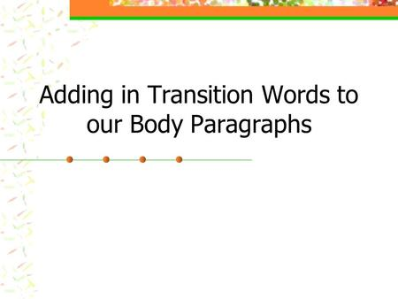 Adding in Transition Words to our Body Paragraphs.