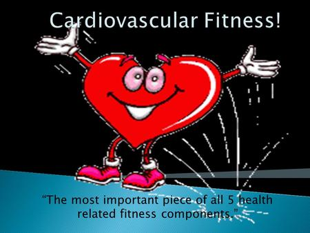 """The most important piece of all 5 health related fitness components."""