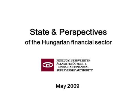 State & Perspectives of the Hungarian financial sector May 2009.