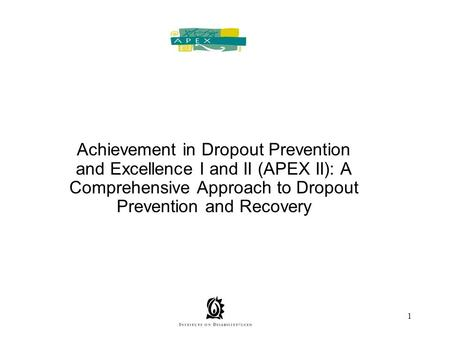 1 Achievement in Dropout Prevention and Excellence I and II (APEX II): A Comprehensive Approach to Dropout Prevention and Recovery.